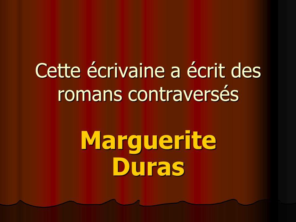 Cette écrivaine a écrit des romans contraversés Marguerite Duras