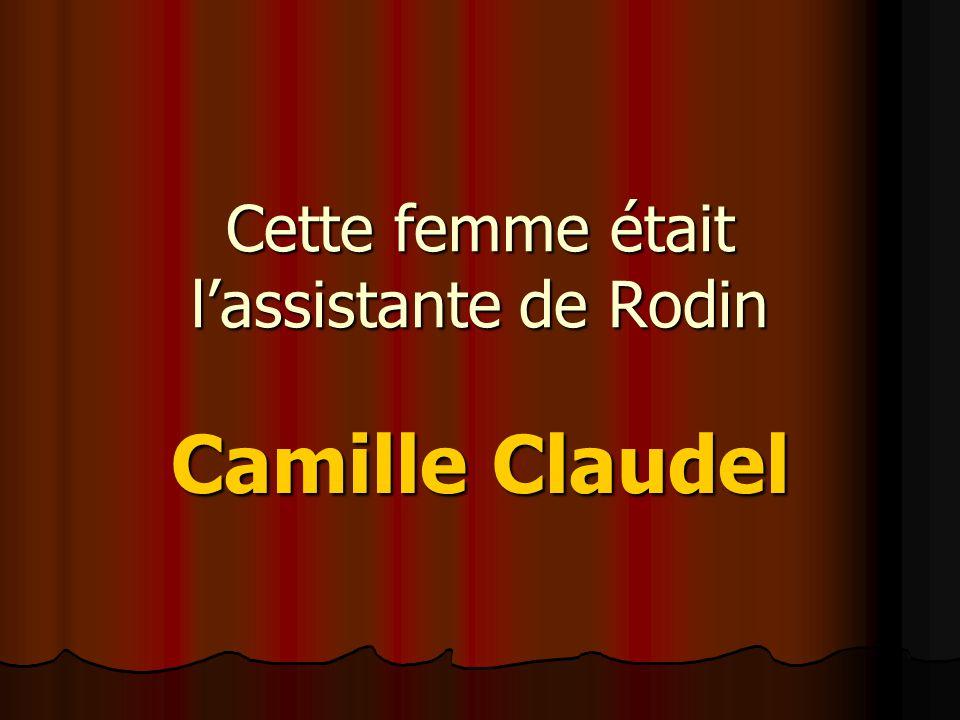 Cette femme était l'assistante de Rodin Camille Claudel