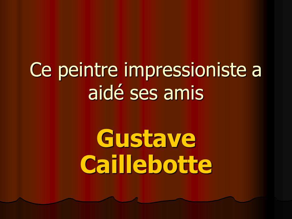Ce peintre impressioniste a aidé ses amis Gustave Caillebotte