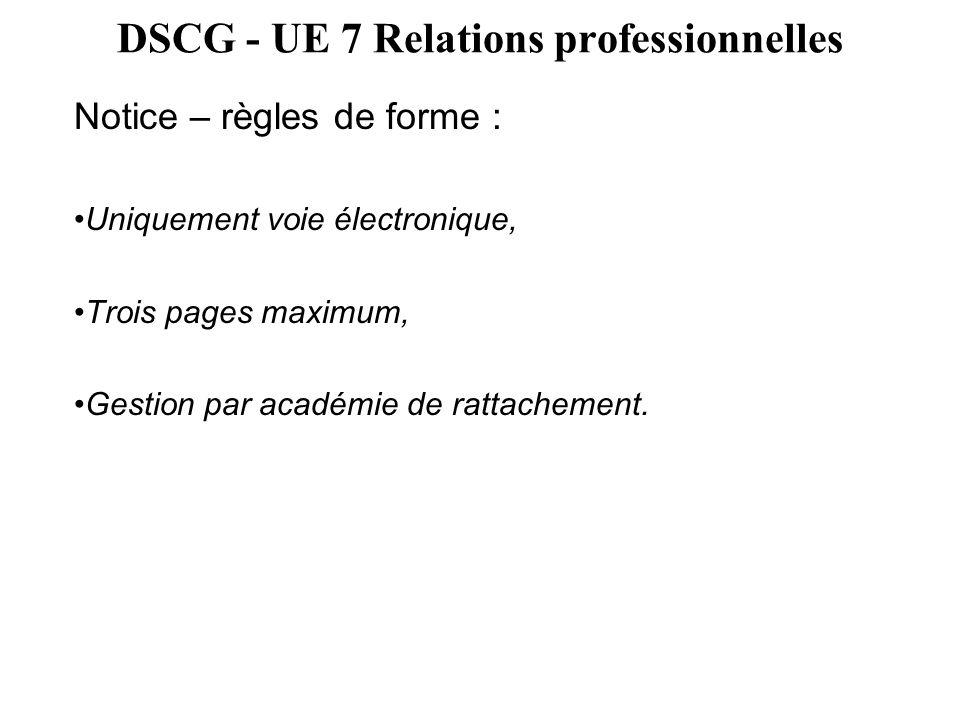 DSCG - UE 7 Relations professionnelles Notice – règles de forme : Uniquement voie électronique, Trois pages maximum, Gestion par académie de rattachem