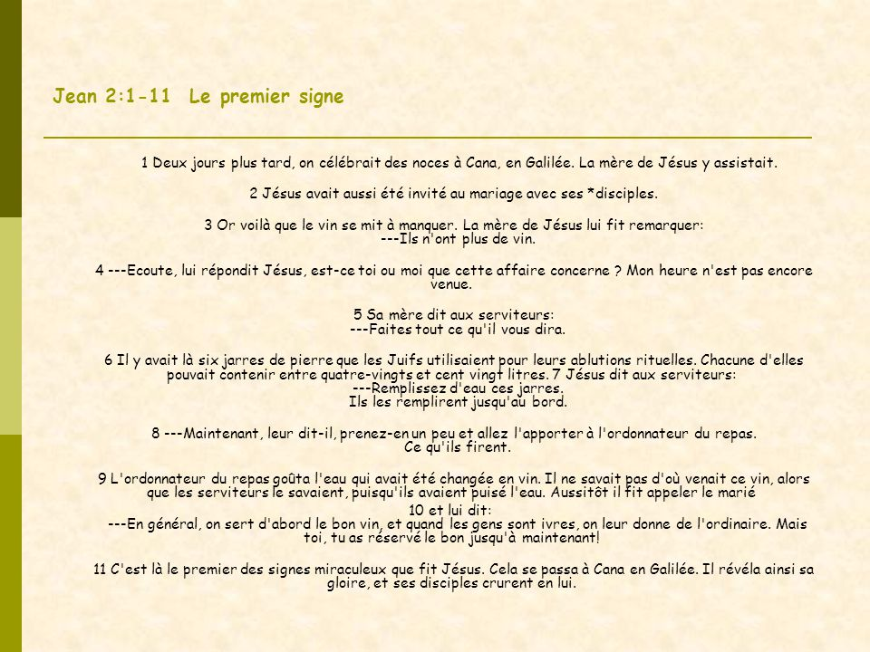 Jean 2:1-11 Le premier signe 1 Deux jours plus tard, on célébrait des noces à Cana, en Galilée.