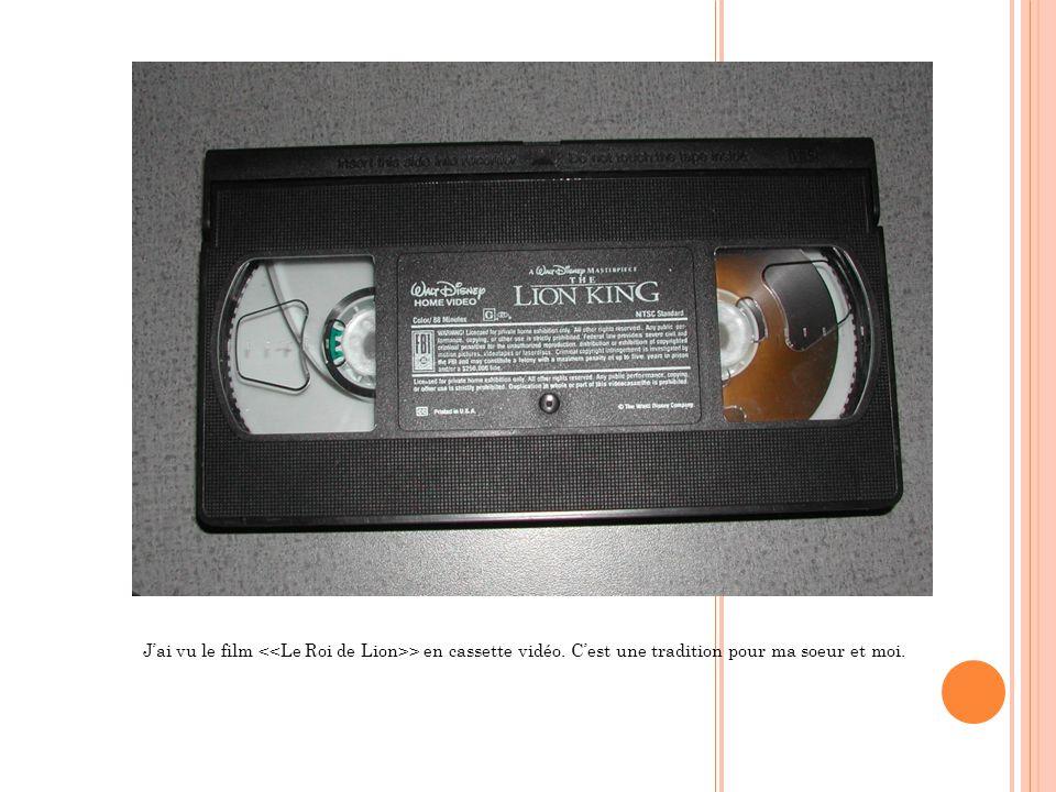J'ai vu le film > en cassette vidéo. C'est une tradition pour ma soeur et moi.
