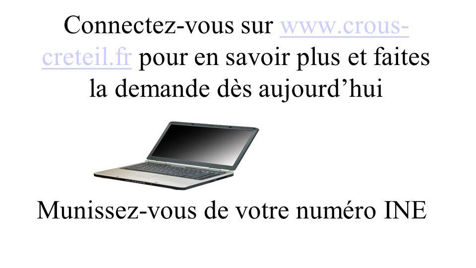 Connectez-vous sur www.crous- creteil.fr pour en savoir plus et faites la demande dès aujourd'hui Munissez-vous de votre numéro INE