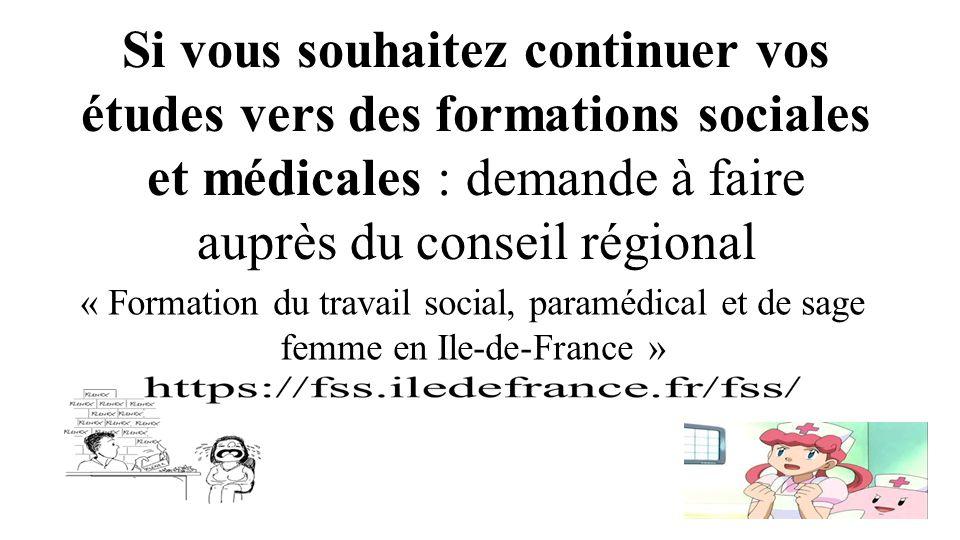 Si vous souhaitez continuer vos études vers des formations sociales et médicales : demande à faire auprès du conseil régional « Formation du travail social, paramédical et de sage femme en Ile-de-France »
