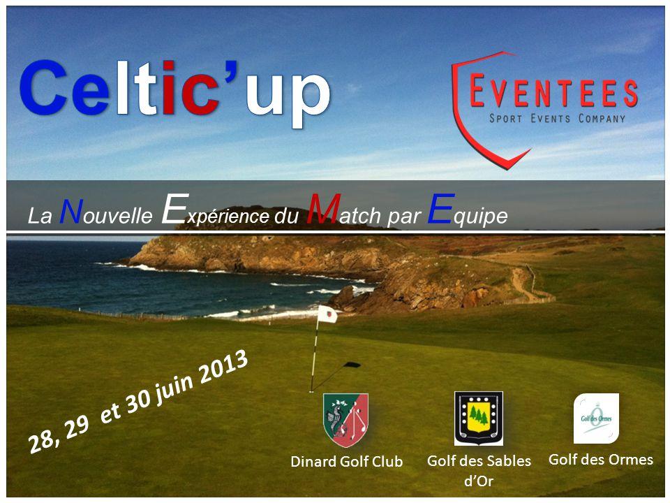 La N ouvelle E xpérience du M atch par E quipe 28, 29 et 30 juin 2013 Dinard Golf Club Golf des Ormes Golf des Sables d'Or