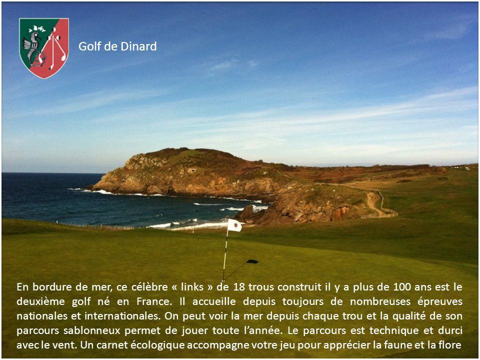 Golf de Dinard En bordure de mer, ce célèbre « links » de 18 trous construit il y a plus de 100 ans est le deuxième golf né en France. Il accueille de
