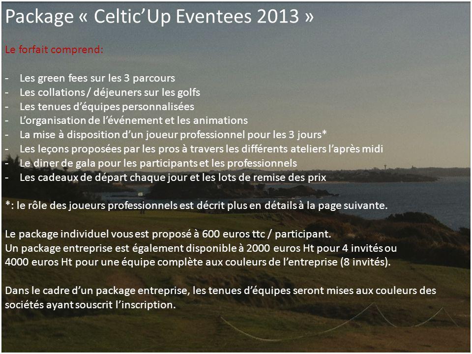 Package « Celtic'Up Eventees 2013 » Le forfait comprend: -Les green fees sur les 3 parcours -Les collations / déjeuners sur les golfs -Les tenues d'éq