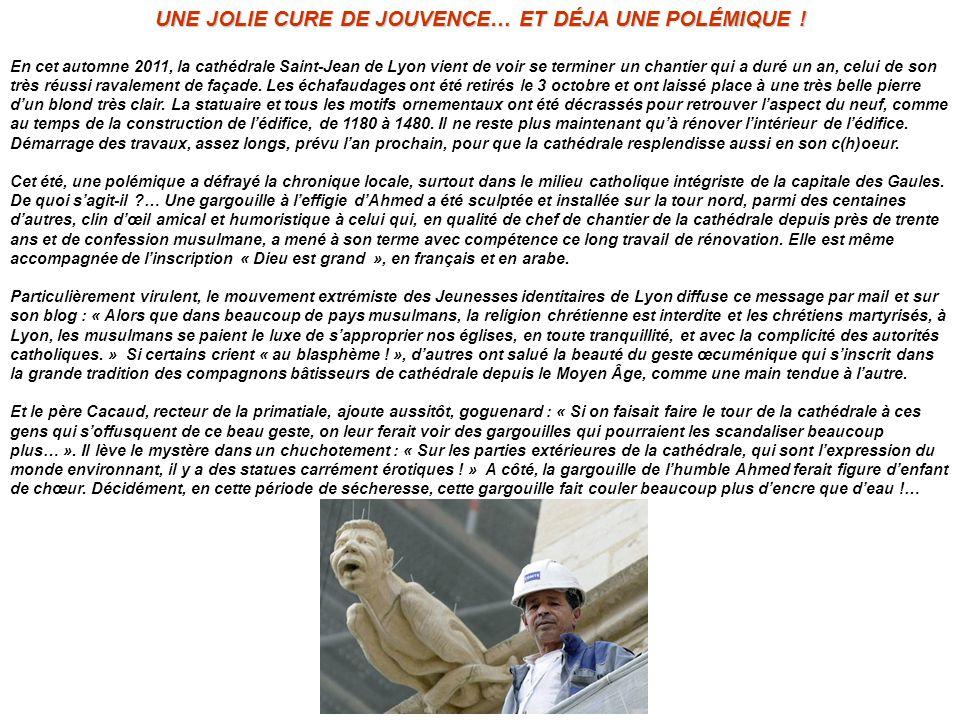 UNE JOLIE CURE DE JOUVENCE… ET DÉJA UNE POLÉMIQUE ! En cet automne 2011, la cathédrale Saint-Jean de Lyon vient de voir se terminer un chantier qui a