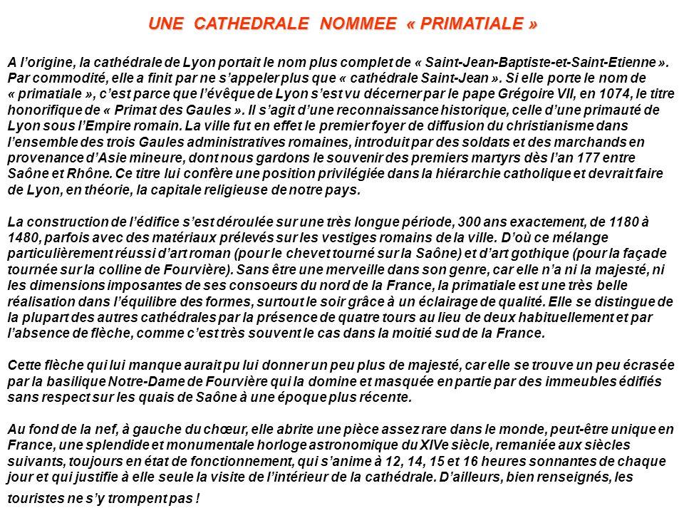 UNE CATHEDRALE NOMMEE « PRIMATIALE » A l'origine, la cathédrale de Lyon portait le nom plus complet de « Saint-Jean-Baptiste-et-Saint-Etienne ». Par c