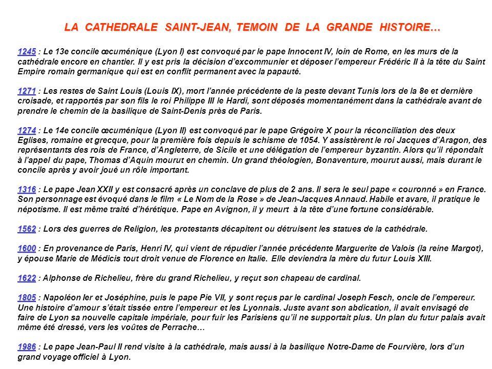LA CATHEDRALE SAINT-JEAN, TEMOIN DE LA GRANDE HISTOIRE… 1245 1245 : Le 13e concile œcuménique (Lyon I) est convoqué par le pape Innocent IV, loin de R