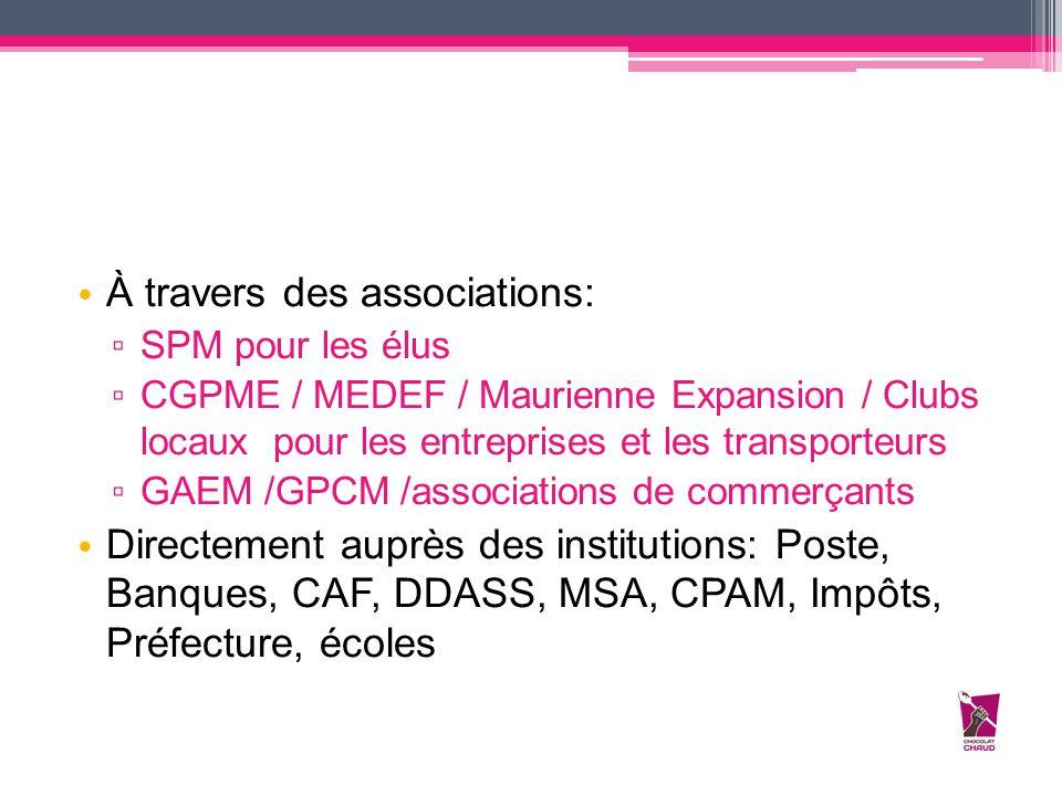 À travers des associations: ▫ SPM pour les élus ▫ CGPME / MEDEF / Maurienne Expansion / Clubs locaux pour les entreprises et les transporteurs ▫ GAEM