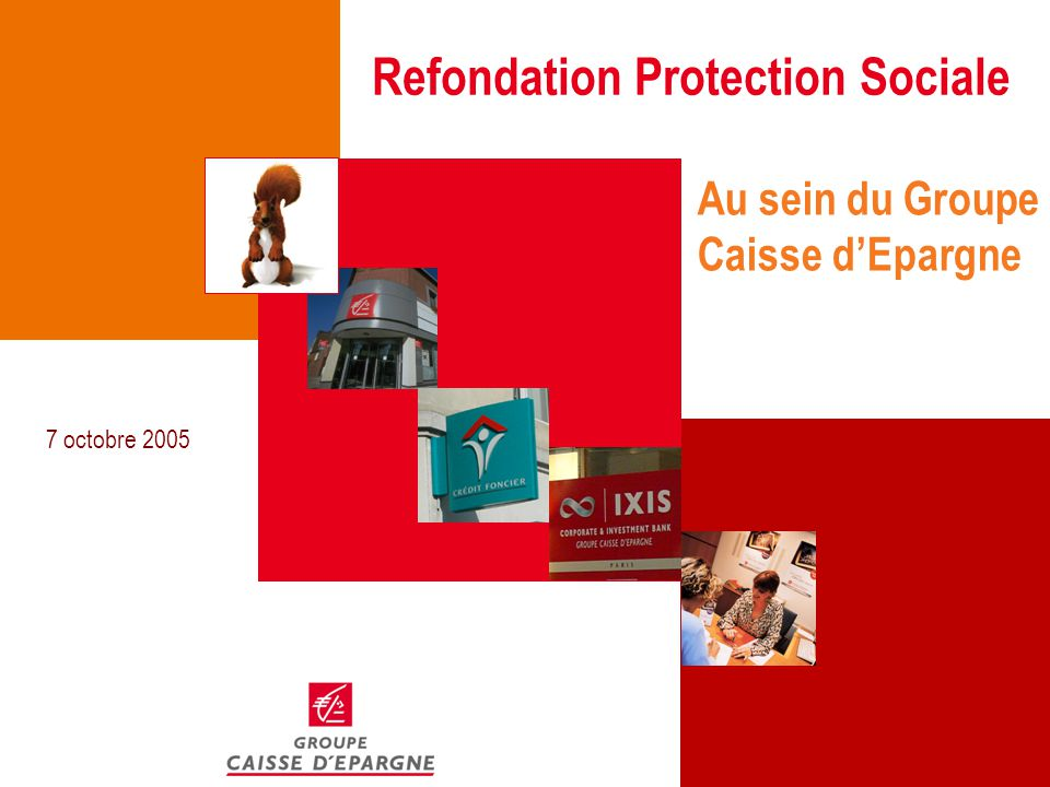 Refondation Protection Sociale Au sein du Groupe Caisse d'Epargne 7 octobre 2005
