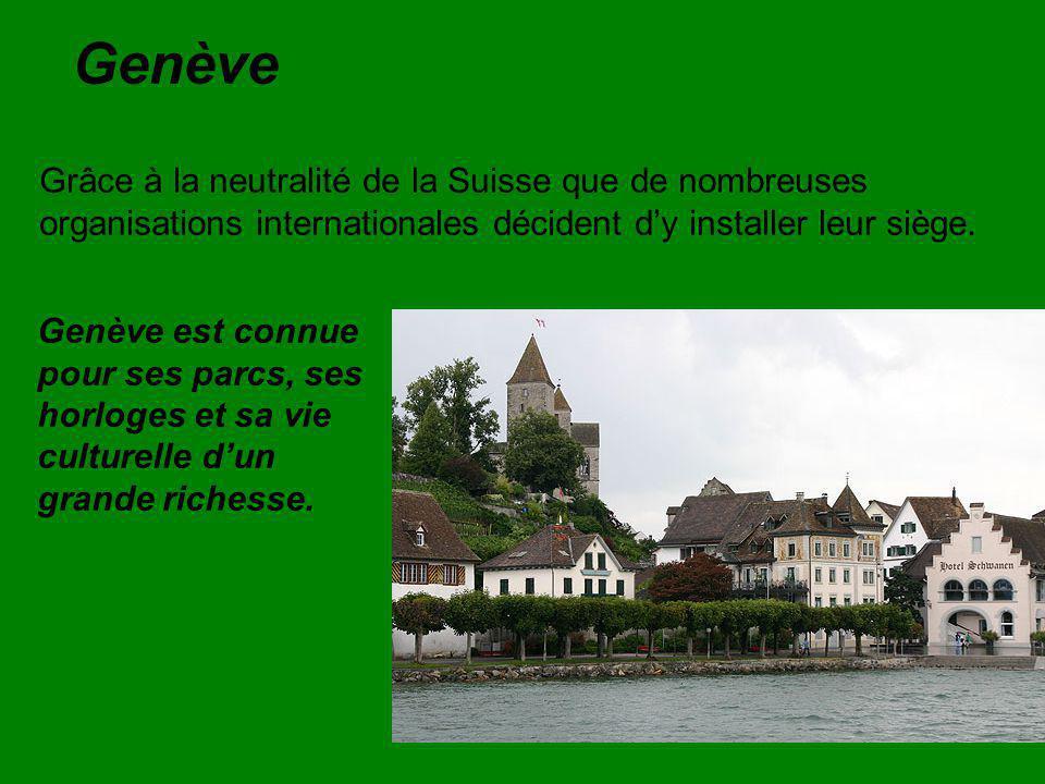 Genève Grâce à la neutralité de la Suisse que de nombreuses organisations internationales décident d'y installer leur siège. Genève est connue pour se