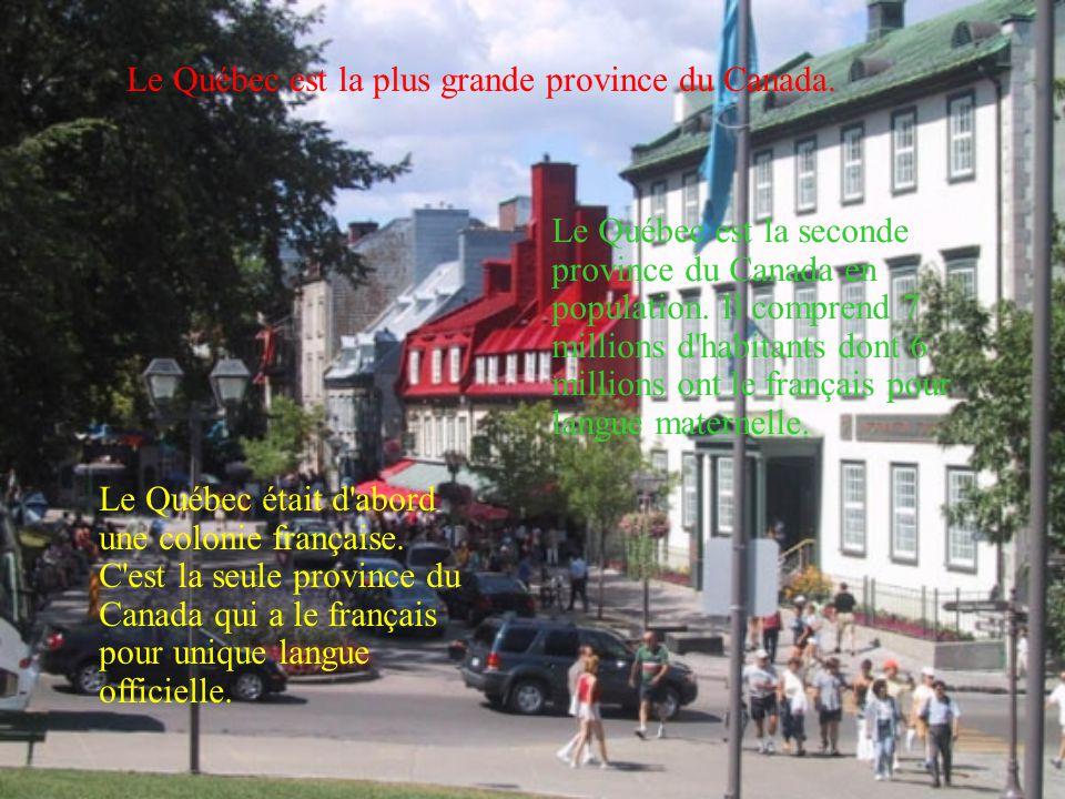 Le Québec est la plus grande province du Canada. Le Québec était d'abord une colonie française. C'est la seule province du Canada qui a le français po