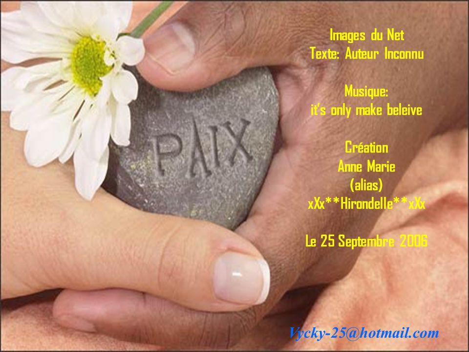 Images du Net Texte: Auteur Inconnu Musique: it's only make beleive Création Anne Marie (alias) xXx**Hirondelle**xXx Le 25 Septembre 2006 Vycky-25@hot