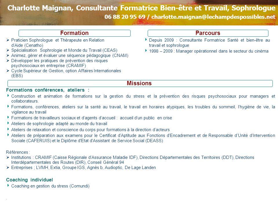 Charlotte Maignan, Consultante Formatrice Bien-être et Travail, Sophrologue 06 88 20 95 69 / charlotte.maignan@lechampdespossibles.net Formations conf