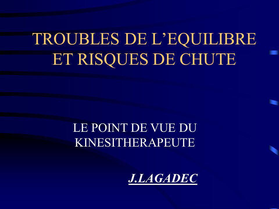 TROUBLES DE L'EQUILIBRE ET RISQUES DE CHUTE LE POINT DE VUE DU KINESITHERAPEUTE J.LAGADEC