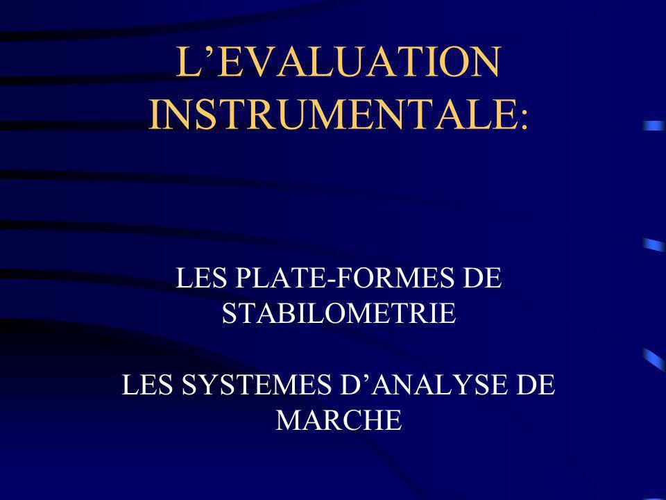 L'EVALUATION INSTRUMENTALE : LES PLATE-FORMES DE STABILOMETRIE LES SYSTEMES D'ANALYSE DE MARCHE