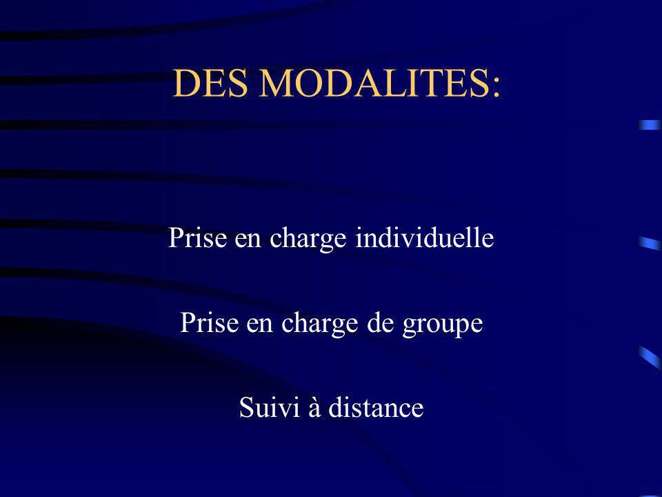 DES MODALITES: Prise en charge individuelle Prise en charge de groupe Suivi à distance