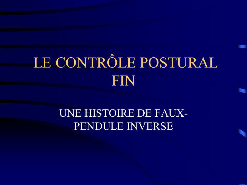LE CONTRÔLE POSTURAL FIN UNE HISTOIRE DE FAUX- PENDULE INVERSE