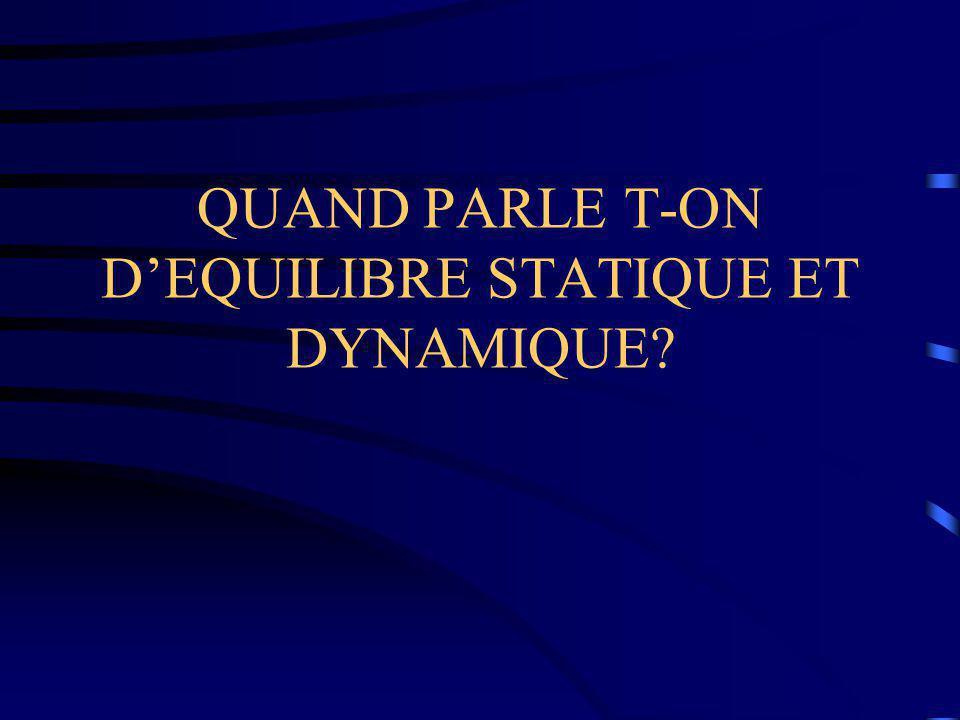 QUAND PARLE T-ON D'EQUILIBRE STATIQUE ET DYNAMIQUE?