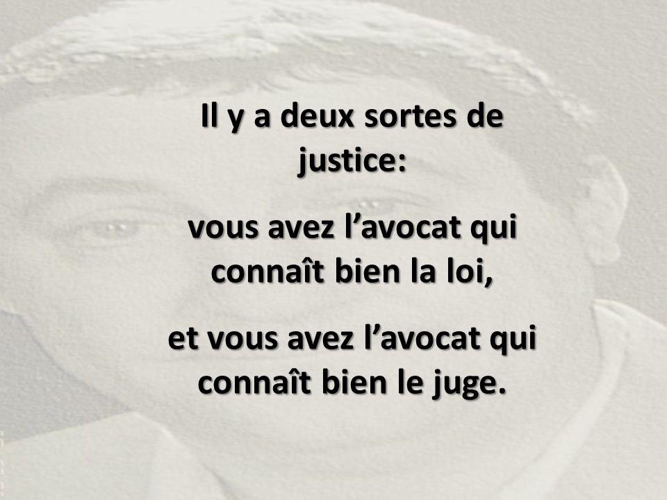 Il y a deux sortes de justice: vous avez l'avocat qui connaît bien la loi, et vous avez l'avocat qui connaît bien le juge.