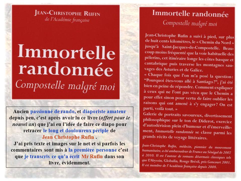 Ancien passionné de rando, et diaporiste amateur depuis peu, c'est après avoir lu ce livre (offert pour le nouvel an) que j'ai eu l'idée de faire ce diapo pour retracer le long et douloureux périple de Jean Christophe Rufin.