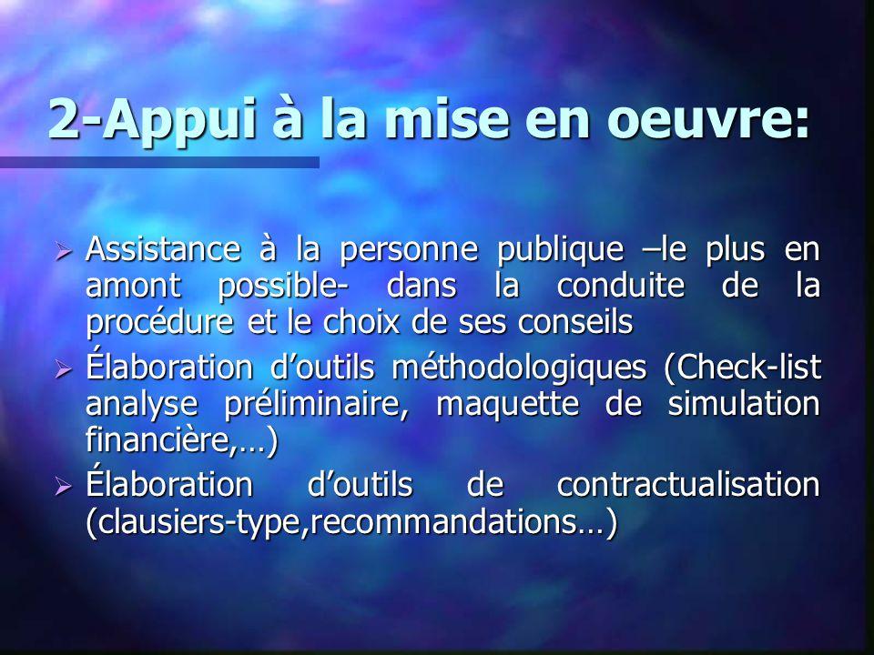2-Appui à la mise en oeuvre:  Assistance à la personne publique –le plus en amont possible- dans la conduite de la procédure et le choix de ses conse