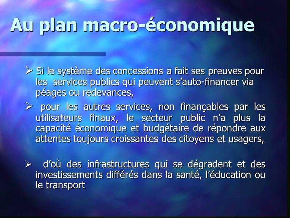 Au plan macro-économique  Si le système des concessions a fait ses preuves pour les services publics qui peuvent s'auto-financer via péages ou redeva