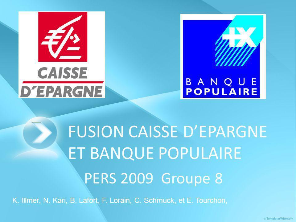 FUSION CAISSE D'EPARGNE ET BANQUE POPULAIRE PERS 2009 Groupe 8 K. Illmer, N. Kari, B. Lafort, F. Lorain, C. Schmuck, et E. Tourchon,