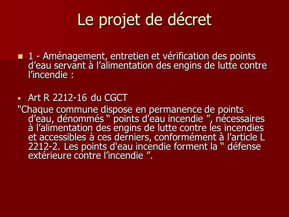 Le projet de décret 1 - Aménagement, entretien et vérification des points d'eau servant à l'alimentation des engins de lutte contre l'incendie : 1 - A