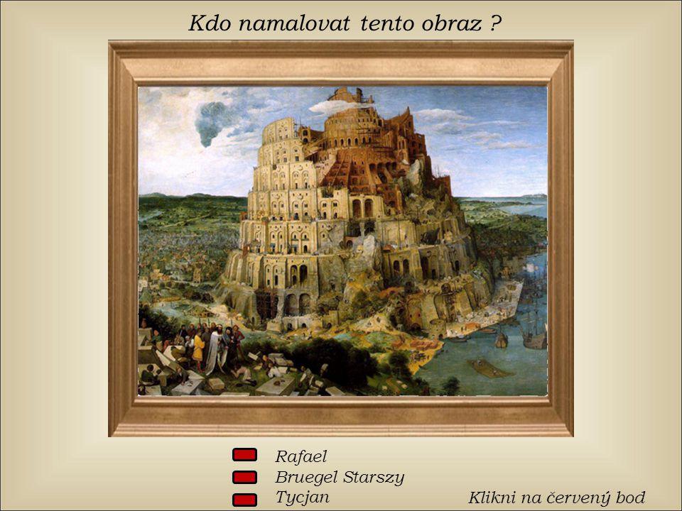 Kdo namalovat tento obraz ? Rafael Bruegel Starszy Tycjan Klikni na červený bod