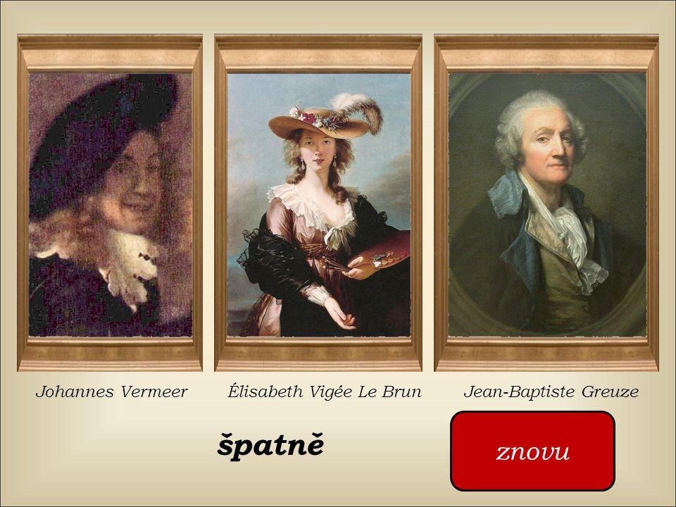 Kdo namaloval tento obraz ? Johannes Vermeer Élisabeth Vigée Le Brun Jean-Baptiste Greuze