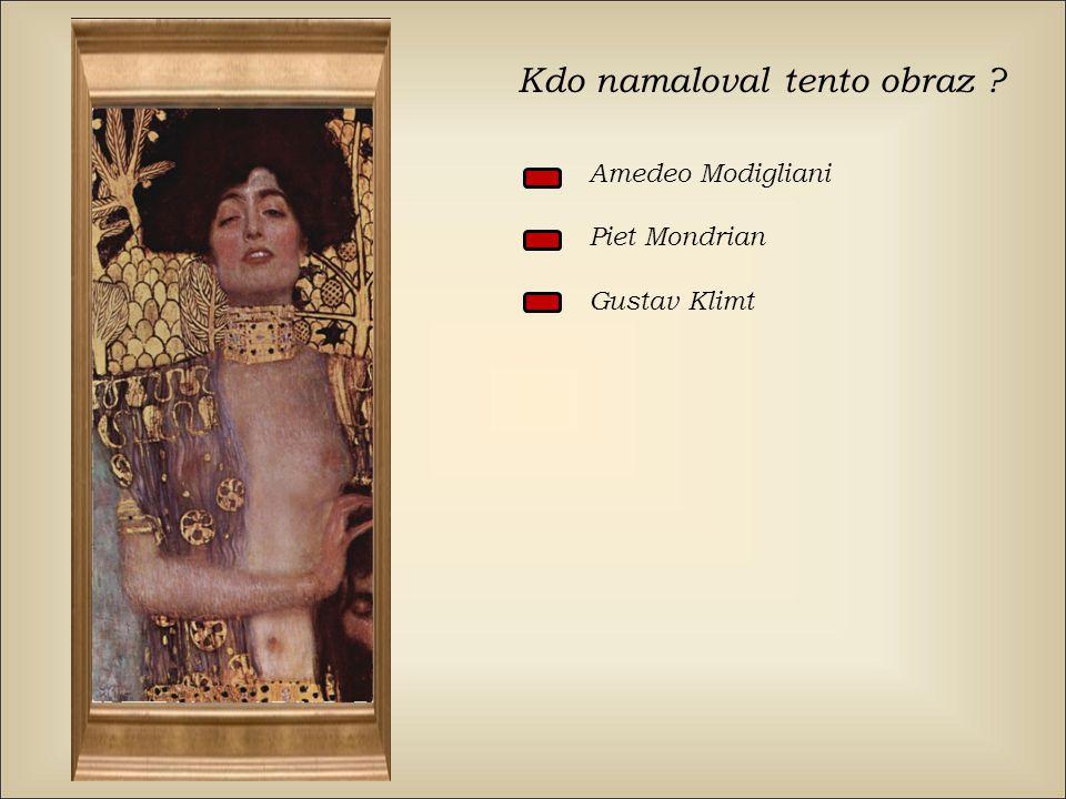 Kdo namaloval tento obraz ? Amedeo Modigliani Piet Mondrian Gustav Klimt