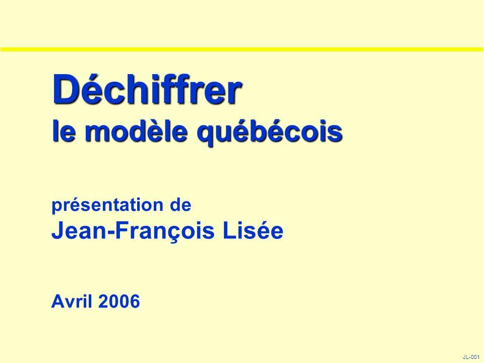 Déchiffrer le modèle québécois Déchiffrer le modèle québécois présentation de Jean-François Lisée Avril 2006 JL-001