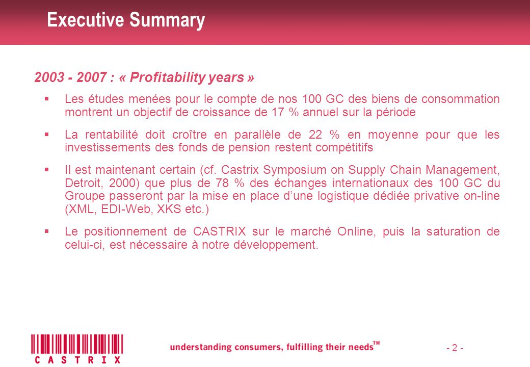 - 3 - Les contributeurs Ce document présente la synthèse des informations recueillies au cours d'entretiens avec les interlocuteurs et sur les thèmes suivants :  Charles F.Craig, Exec.VP - Castrix USA  Stratégie générale de Castrix Inc.