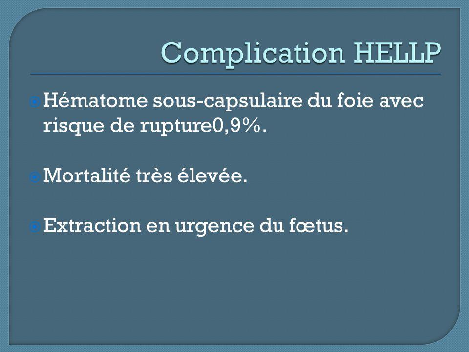  Hématome sous-capsulaire du foie avec risque de rupture0,9%.  Mortalité très élevée.  Extraction en urgence du fœtus.