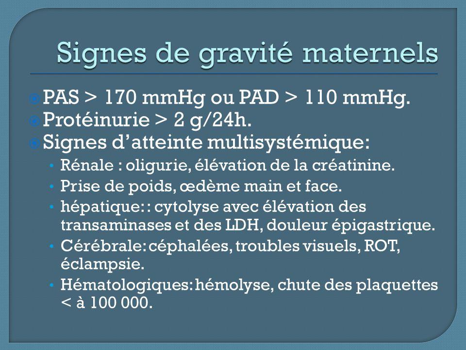  PAS > 170 mmHg ou PAD > 110 mmHg.  Protéinurie > 2 g/24h.  Signes d'atteinte multisystémique: Rénale : oligurie, élévation de la créatinine. Prise