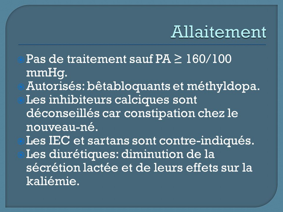  Pas de traitement sauf PA ≥ 160/100 mmHg.  Autorisés: bêtabloquants et méthyldopa.  Les inhibiteurs calciques sont déconseillés car constipation c