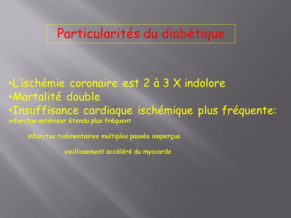L'ischémie coronaire est 2 à 3 X indolore Mortalité double Insuffisance cardiaque ischémique plus fréquente: infarctus antérieur étendu plus fréquent