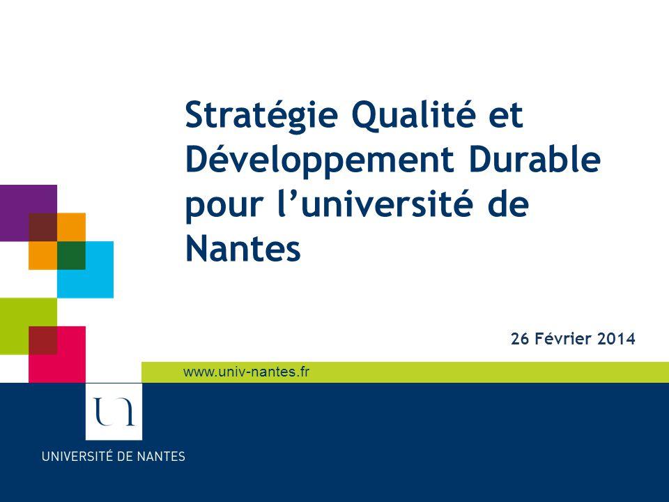 www.univ-nantes.fr Stratégie Qualité et Développement Durable pour l'université de Nantes 26 Février 2014
