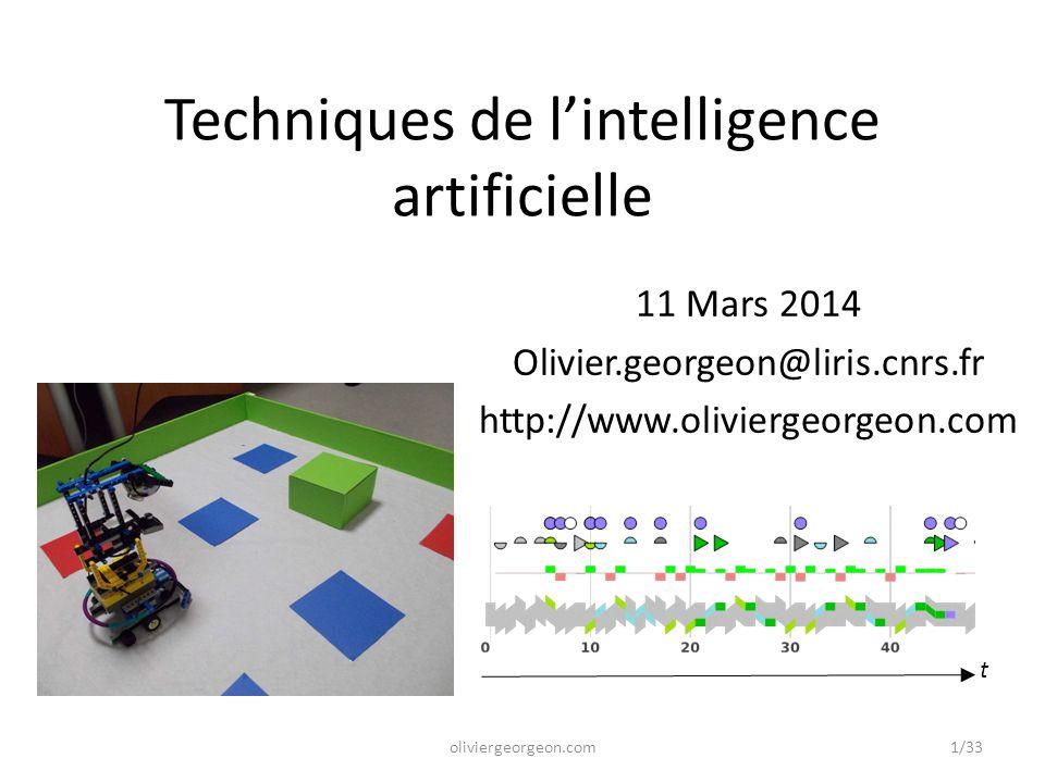 Techniques de l'intelligence artificielle 11 Mars 2014 Olivier.georgeon@liris.cnrs.fr http://www.oliviergeorgeon.com t 1/33oliviergeorgeon.com
