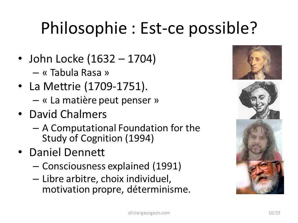 Philosophie : Est-ce possible? John Locke (1632 – 1704) – « Tabula Rasa » La Mettrie (1709-1751). – « La matière peut penser » David Chalmers – A Comp