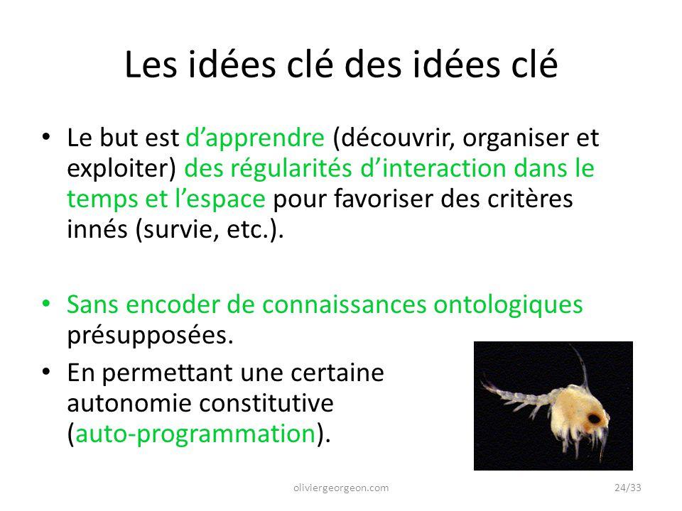 Les idées clé des idées clé Le but est d'apprendre (découvrir, organiser et exploiter) des régularités d'interaction dans le temps et l'espace pour fa