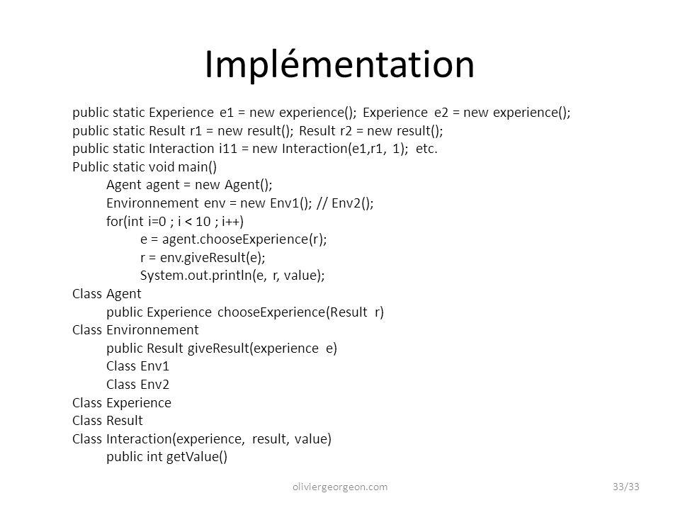 Implémentation public static Experience e1 = new experience(); Experience e2 = new experience(); public static Result r1 = new result(); Result r2 = n