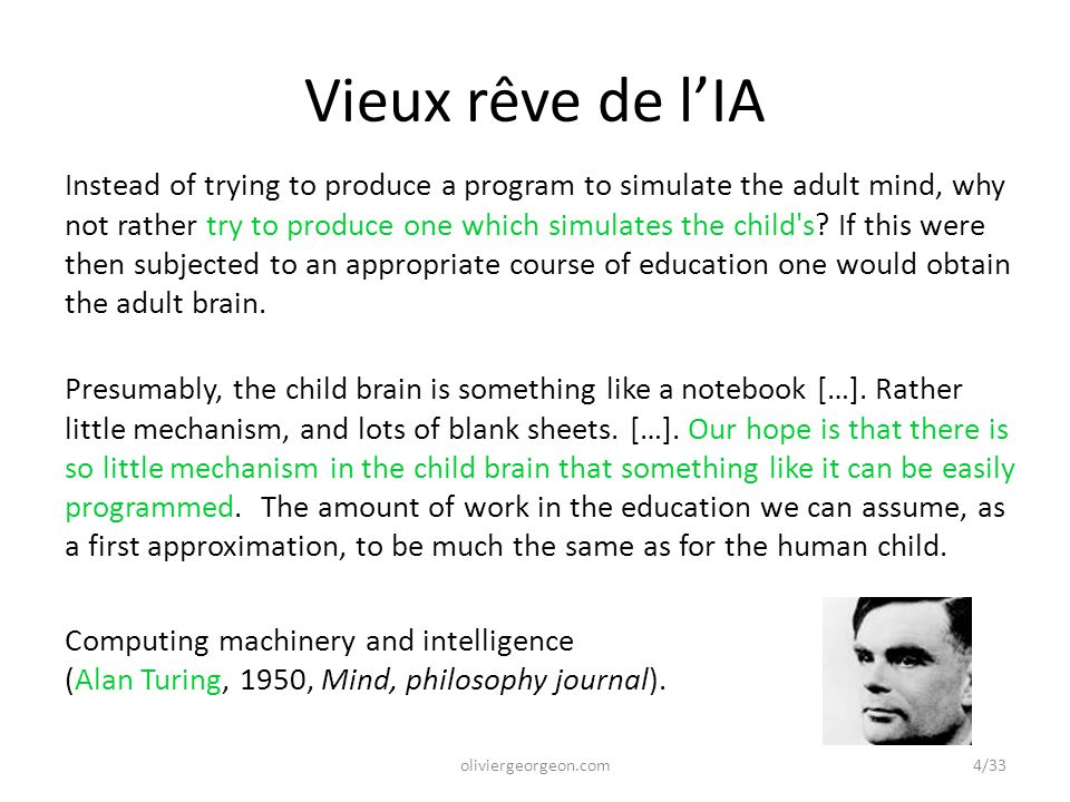 Vieux rêve de l'IA Instead of trying to produce a program to simulate the adult mind, why not rather try to produce one which simulates the child s.