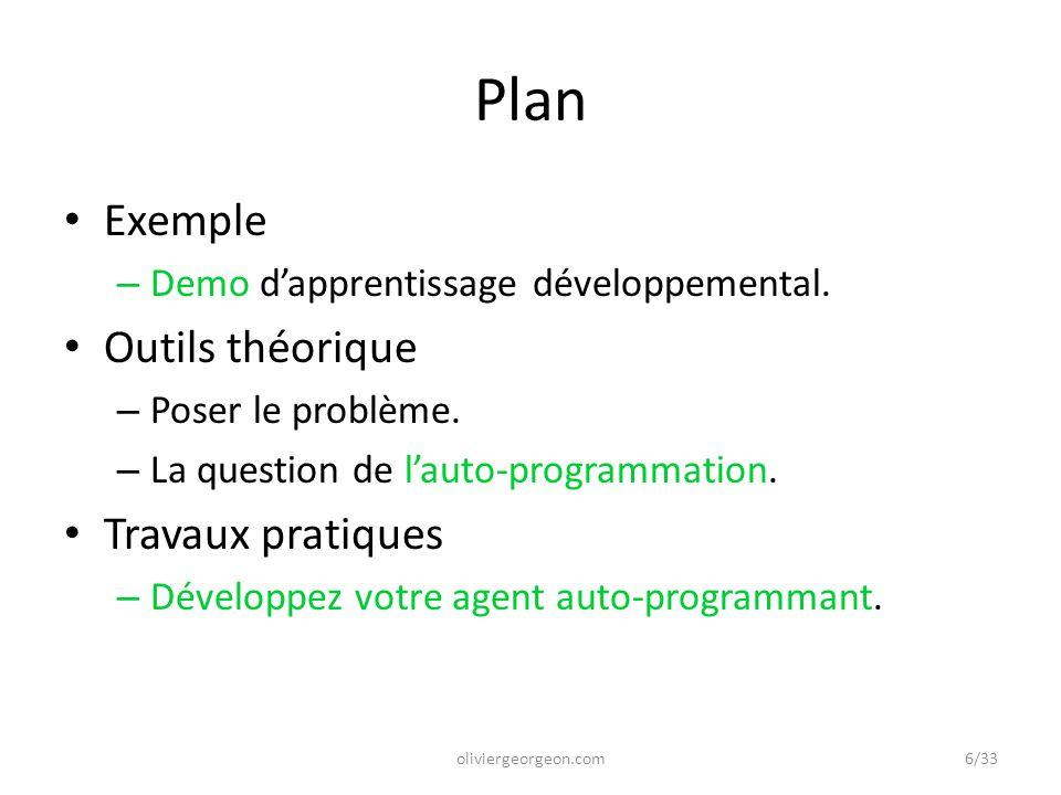 Plan Exemple – Demo d'apprentissage développemental. Outils théorique – Poser le problème. – La question de l'auto-programmation. Travaux pratiques –