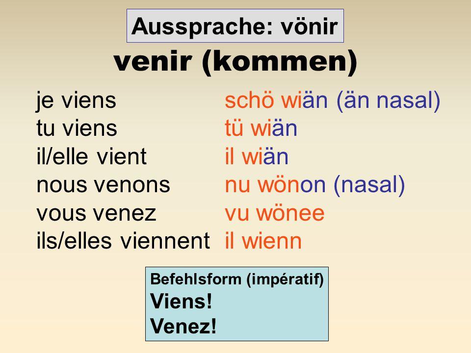 aller (gehen) je vaisschö wä tu vastü wa il/elle va il wa nous allonsnus allon (nasal) vous allezvus allee ils/elles vontil won (nasal) Befehlsform (impératif) Va.