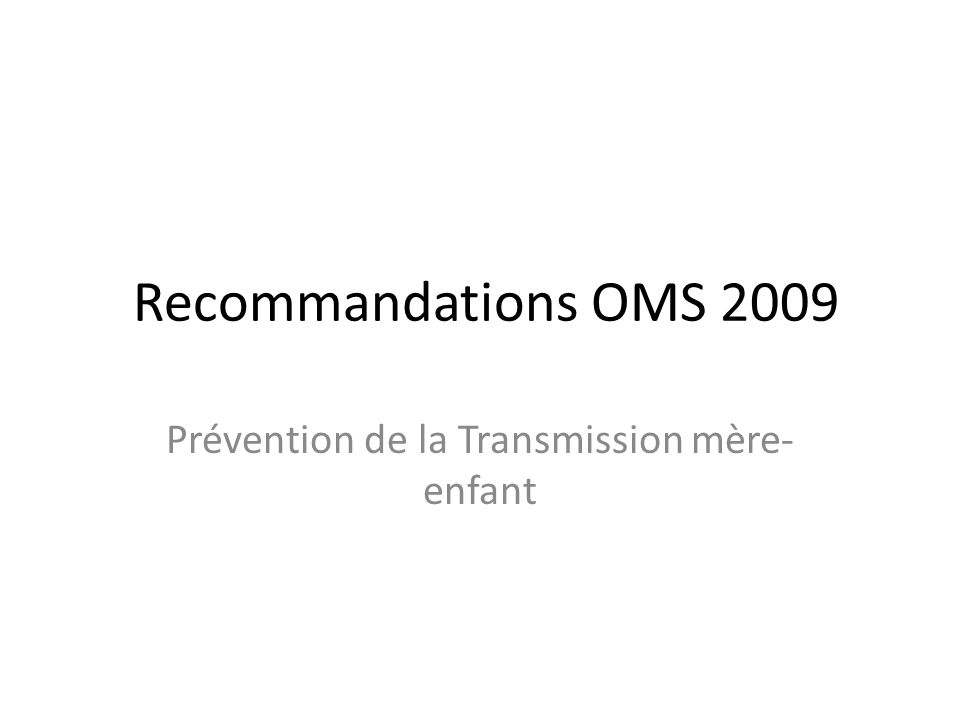 Recommandations OMS 2009 Prévention de la Transmission mère- enfant