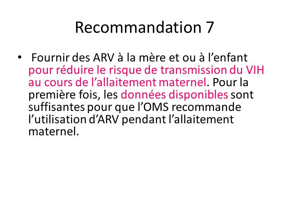 Recommandation 7 Fournir des ARV à la mère et ou à l'enfant pour réduire le risque de transmission du VIH au cours de l'allaitement maternel.